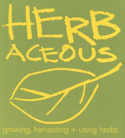 Herbaceous: Growing, Harvesting + Using Herbs (Gardening & Farming)