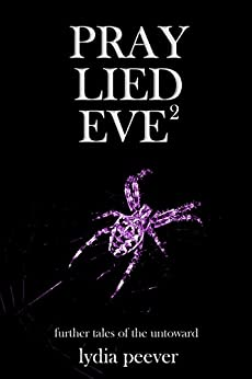 Pray Lied Eve 2: Further Tales of the Untoward by [Peever, Lydia]