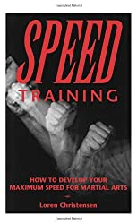 Speed Training : How to Develop Your Maximum Speed for Martial Arts by Loren W. Christensen (1996-01-01)