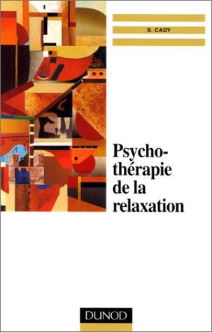 PSYCHOTHERAPIE DE LA RELAXATION. Un abord psychosomatique par Sylvie Cady