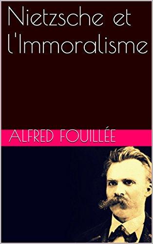 Nietzsche et l'Immoralisme par Alfred Fouillée