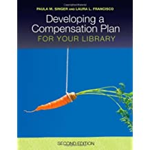 Developing a Compensation Plan for Your Library by Paula M. Singer (2009-03-01)