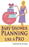 Baby Shower Planning Like A Pro: A Step-by-Step Guide on How to Plan & Host the Perfect Baby Shower. Baby Shower Themes, Games, Gifts Ideas, & Checklist Included by Katherine Smiley (2014-04-26)