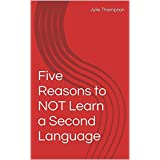 Five Reasons to NOT Learn a Second Language (English Edition)