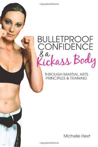 Bulletproof Confidence & a Kickass Body: Through Martial Arts Principles and Training