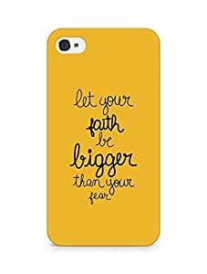 AMEZ let your faith be bigger than your fear Back Cover For Apple iPhone 4