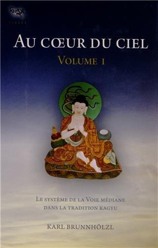 Au coeur du ciel : Tome 1, Le système de la voie médiane dans la tradition kagyu