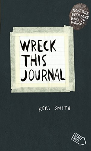 By Keri Smith Wreck This Journal: To Create is to Destroy, Now With Even More Ways to Wreck!