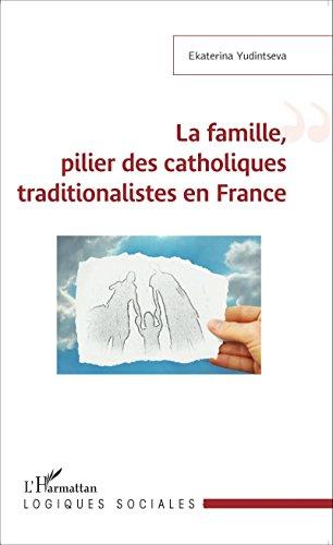 La famille, pilier des catholiques traditionalistes en France (Logiques sociales) par Ekaterina Yudintseva