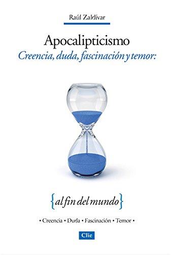 Apocalipticismo: Creencia, duda, fascinación y temor al fin del mundo por Raúl Zaldívar