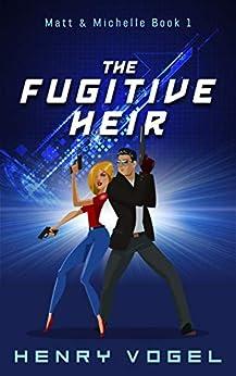 The Fugitive Heir: Matt & Michelle Book 1 by [Vogel, Henry]