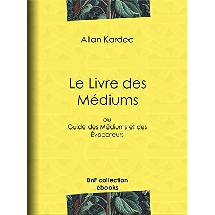 Le Livre des Médiums: ou Guide des Médiums et des Évocateurs