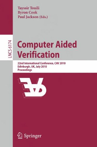 Computer Aided Verification: 22nd International Conference, CAV 2010, Edinburgh, UK, July 15-19, 2010, Proceedings (Lecture Notes in Computer Science)