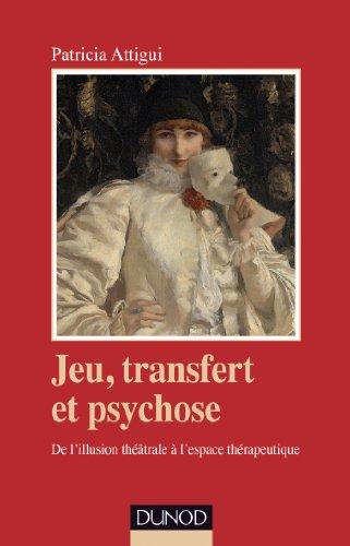Jeu, transfert et psychose. : De l'illusion théâtrale à l'espace thérapeutique (Psychismes)