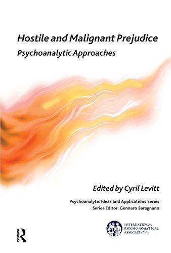 Hostile and Malignant Prejudice: Psychoanalytic Approaches (The International Psychoanalytical Association Psychoanalytic Ideas and Applications Series)
