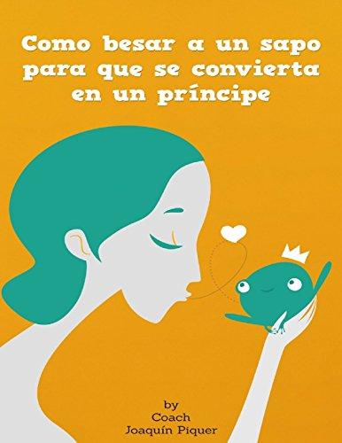 Cómo besar a un sapo para que se convierta en un príncipe por Joaquín Piquer
