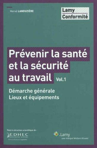 Prévenir la santé et la sécurité au travail - Vol. 1: Démarche générale. Lieux et équipements.