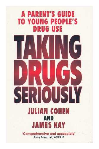 Taking Drugs Seriously : a Parent's Guide to Young People's Drug Use / Julian Cohen and James Kay