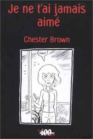 Je ne t'ai jamais aimé par Chester Brown
