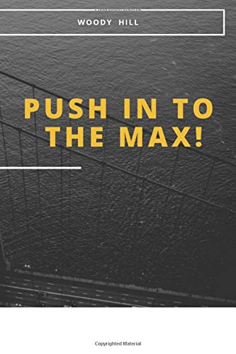 Push in to The Max!: Motivational, Unique Notebook, Journal, Diary (110 Pages, Blank, 6 x 9) (Woody  Hill), Notebook for Drawing and Writing, Inspirational Motivational Gift
