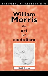 William Morris: The Art of Socialism : The Art of Socialism (Political Philosophy Now)