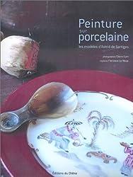 Peinture sur porcelaine : Les modèles d'Astrid de Sartiges (Ancien prix éditeur : 26,90 Euros)