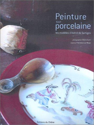 Peinture sur porcelaine : Les modles d'Astrid de Sartiges (Ancien prix diteur : 26,90 Euros)