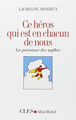 Ce héros qui est en chacun de nous: La puissance des mythes par Laureline Amanieux