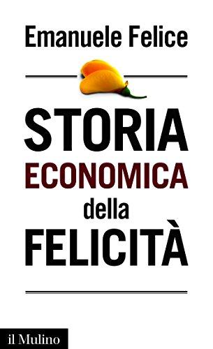 Storia economica della felicità (Intersezioni Vol. 487)