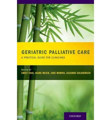 [(Geriatric Palliative Care)] [ By (author) Suzanne Goldhirsch, Edited by Emily Chai, Edited by Diane Meier, Edited by Jane Morris ] [May, 2014]