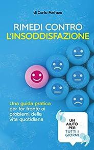 Rimedi contro l'insoddisfazione: Una guida pratica per far fronte ai problemi della vita quotidiana (La guida