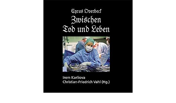 Zwischen Tod Und Leben Amazon De Karliova Irem Vahl Christian Overbeck Cyrus Bucher