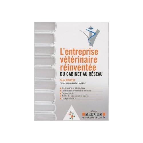 L'Entreprise vétérinaire réinventée : du cabinet au réseau de Bruno Duhautois,Christian Rondeau (Préface),Rémi Gellé (Préface) ( 5 janvier 2010 )