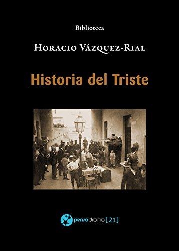 Historia del Triste (Biblioteca Horacio Vázquez-Rial) por Horacio Vázquez-Rial