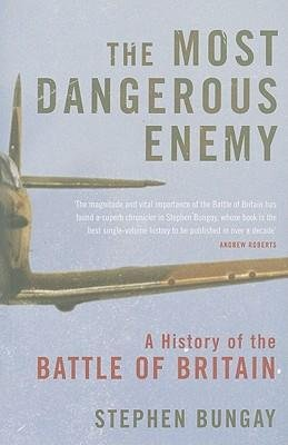 [(The Most Dangerous Enemy: A History of the Battle of Britain)] [Author: Stephen Bungay] published on (January, 2010)