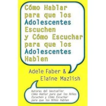 By Faber, Adele ( Author ) [ Como Hablar Para Que los Adolescentes Escuchen y Como Escuchar Para Que los Adolescentes Hablen By Jan-2006 Paperback