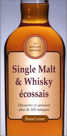 Single Malt et Whiskey écossais : Découvrir et savourer plus de 200 marques