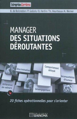 Manager des situations déroutantes: 20 fiches opérationnelles pour s'orienter.