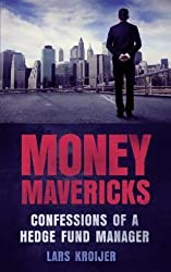 By Lars Kroijer ( Author ) [ Money Mavericks: Confessions of a Hedge Fund Manager By Jun-2012 Paperback