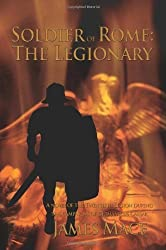 Soldier of Rome: The Legionary: A novel of the Twentieth Legion during the campaigns of Germanicus Caesar by James Mace (2006-11-21)