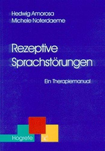 Rezeptive Sprachstörungen: Ein Therapiemanual (Therapeutische Praxis)