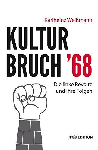 Kulturbruch '68: Die linke Revolte und ihre Folgen