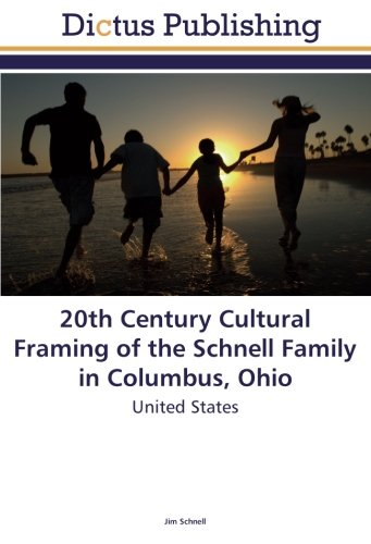 20th Century Cultural Framing of the Schnell Family in Columbus, Ohio: United States