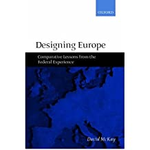 [(Designing Europe: Comparative Lessons from the Federal Experience )] [Author: David McKay] [Aug-2001]