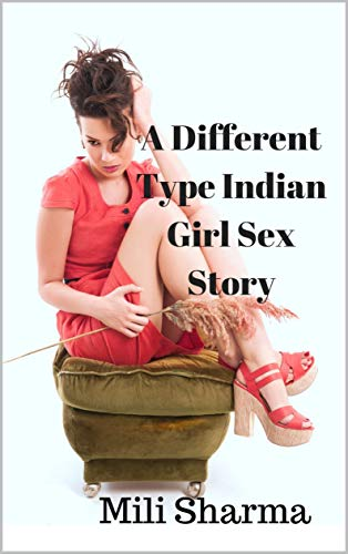 A Different Type Indian Girl Sex Story (Indian Girls Book 1) eBook