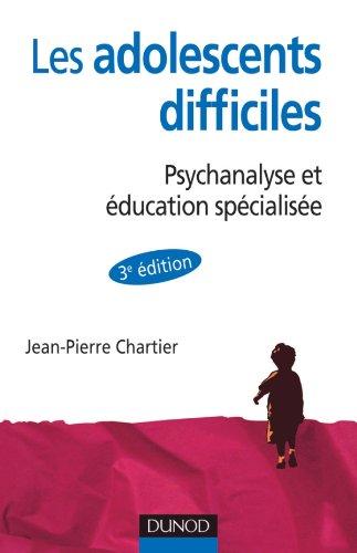 Les adolescent difficiles - 3e dition - Psychanalyse et ducation spcialise