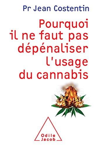 Pourquoi il ne faut pas dépénaliser l'usage du cannabis par Jean Costentin