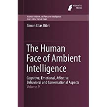 The Human Face of Ambient Intelligence: Cognitive, Emotional, Affective, Behavioral and Conversational Aspects (Atlantis Ambient and Pervasive Intelligence)