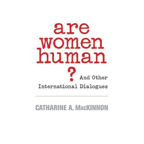Are Women Human?: And Other International Dialogues by Catharine A. MacKinnon (2006-04-01)