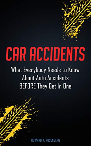 Car Accidents: What Everybody Needs to Know About Auto Accidents BEFORE They Get In One (English Edition)